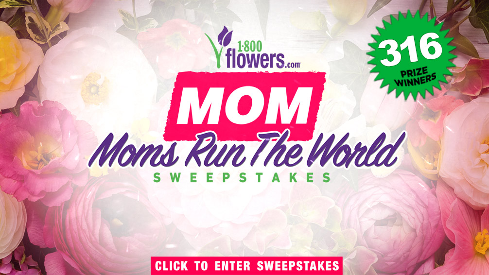 MOM 1-800-Flowers 'Moms Rule The World' Sweepstakes